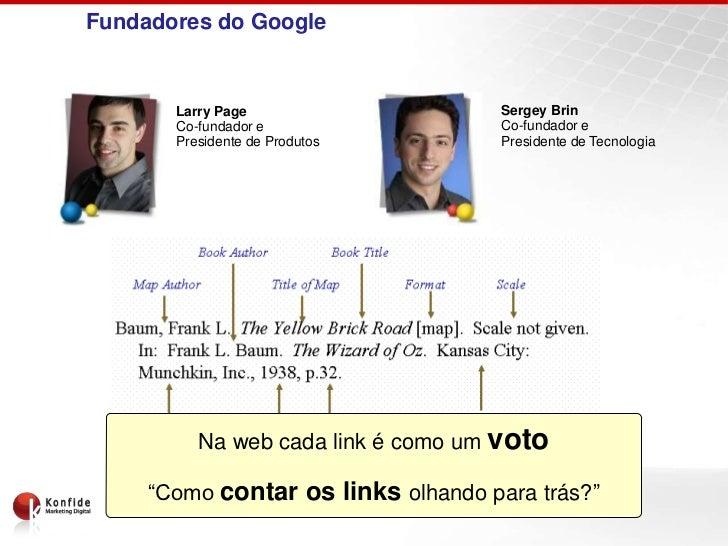 Fundadores do Google       Larry Page                    Sergey Brin       Co-fundador e                 Co-fundador e    ...