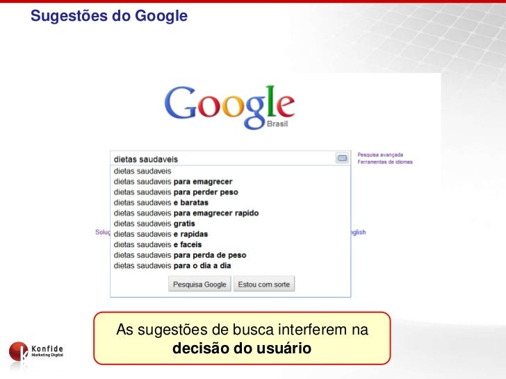 Sugestões do Google          As sugestões de busca interferem na                 decisão do usuário