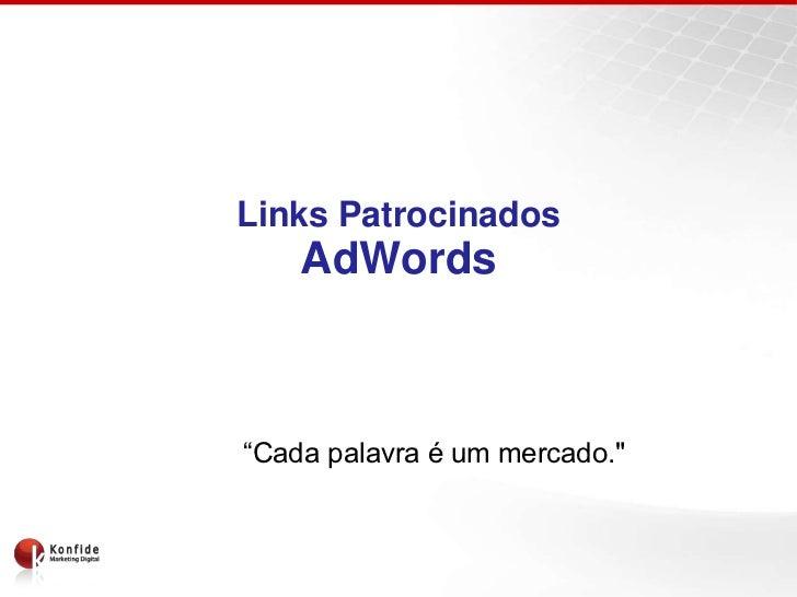 """Links Patrocinados    AdWords""""Cada palavra é um mercado."""""""