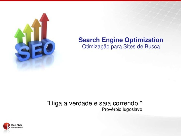 """Search Engine Optimization            Otimização para Sites de Busca""""Diga a verdade e saia correndo.""""                   Pr..."""