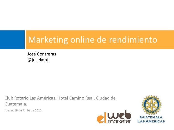 Marketing online de rendimiento                José Contreras                @josekontClub Rotario Las Américas. Hotel Cam...