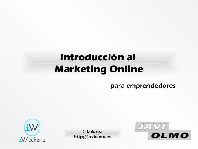 Introducción al Marketing Online @failurez http://javiolmo.es para emprendedores