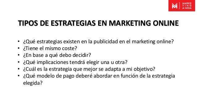 TIPOS DE ESTRATEGIAS EN MARKETING ONLINE • ¿Qué estrategias existen en la publicidad en el marketing online? • ¿Tiene el m...
