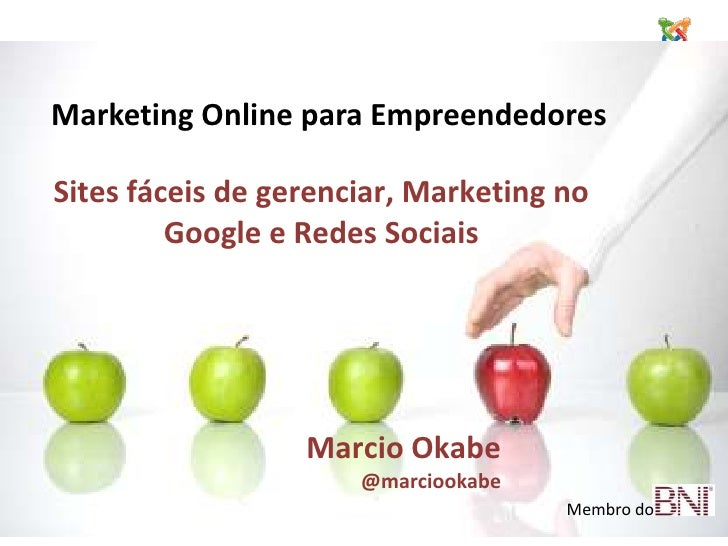 Marketing Online paraEmpreendedores<br />Sites fáceis de gerenciar, Marketing no Google e RedesSociais<br />Marcio Okabe<b...