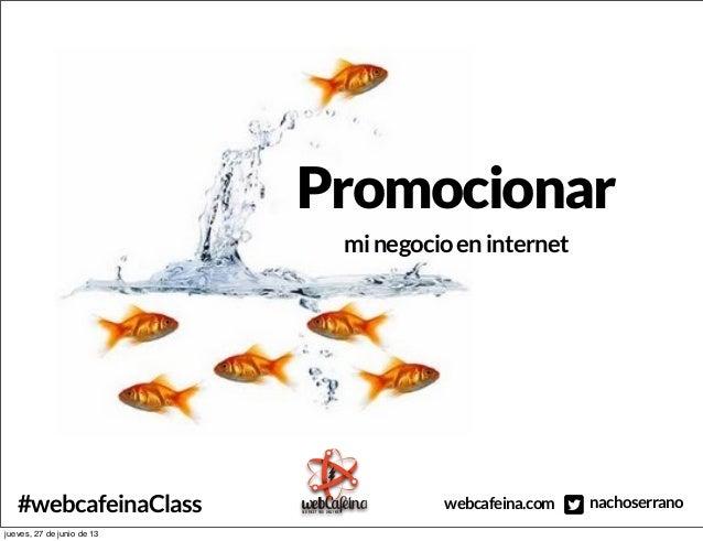nachoserranowebcafeina.com#webcafeinaClass m a r k e t i n g o n l i n e Promocionar minegocioeninternet jueves, 27 de jun...