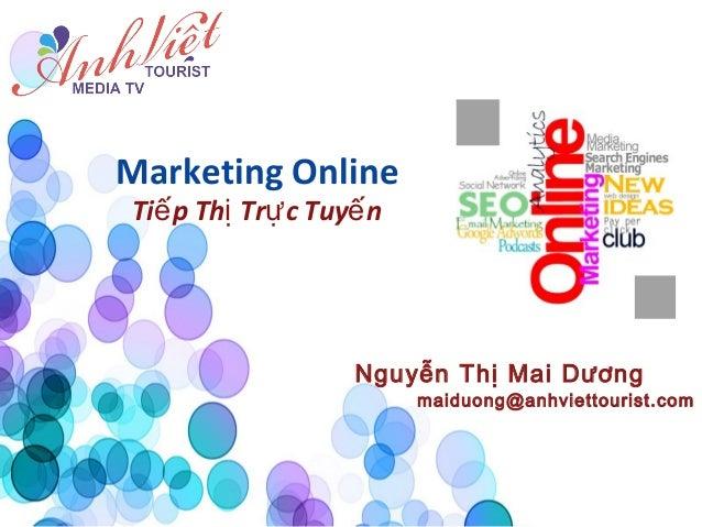 Marketing OnlineTiế p Thị Trự c Tuyế n                   Nguyễn Thị Mai Dương                         maiduong@anhviettour...