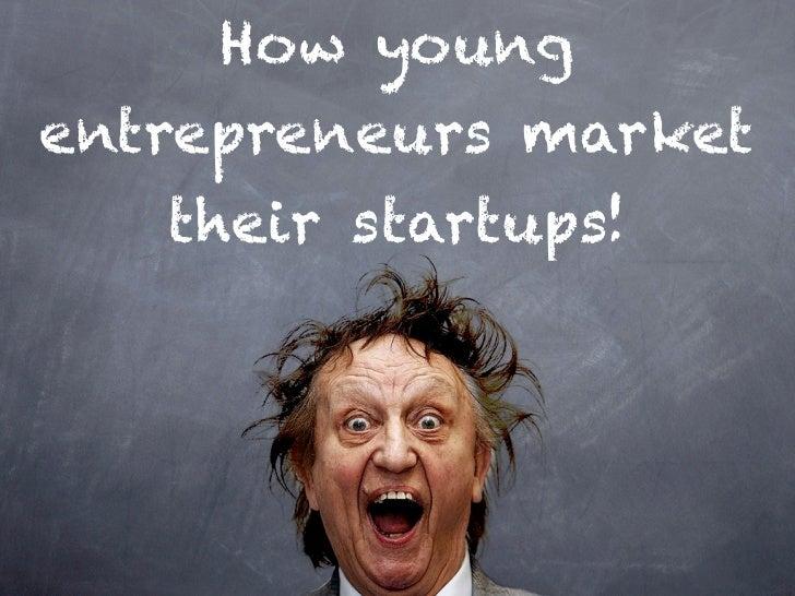 How youngentrepreneurs market   their startups!