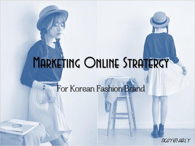 Marketing Online Stratergy For Korean Fashion Brand Nguyen Ha Ly