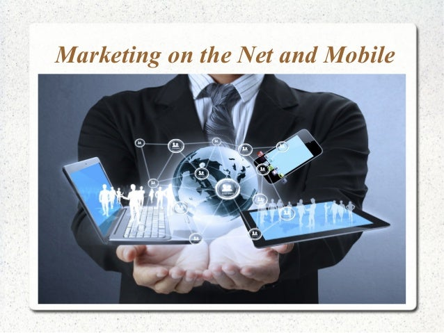 Marketing on the Net and Mobile