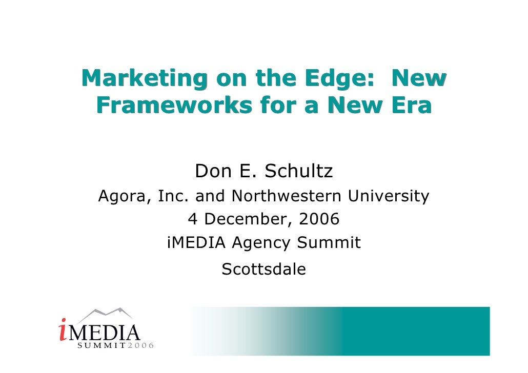 Marketing on the Edge: New  Frameworks for a New Era              Don E. Schultz  Agora, Inc. and Northwestern University ...