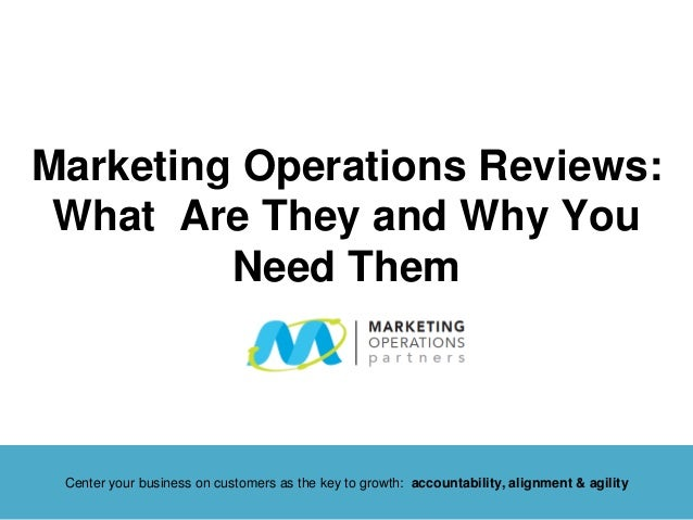 Marketing Operations Reviews: What Are They and Why You Need Them Center your business on customers as the key to growth: ...