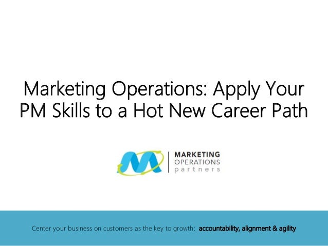 Marketing Operations: Apply Your PM Skills to a Hot New Career Path Center your business on customers as the key to growth...