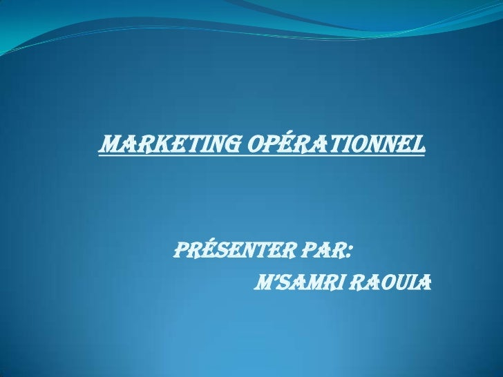 Marketing opérationnel    Présenter par:          M'samri rAOUIA