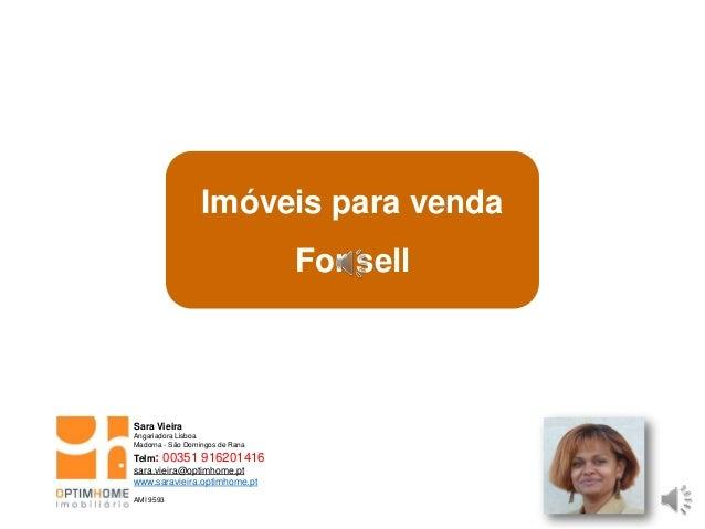 Imóveis para venda For sell Sara Vieira Angariadora Lisboa Madorna - São Domingos de Rana Telm: 00351 916201416 sara.vieir...