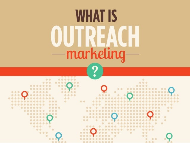 OUTREACH WHAT IS marketing ?