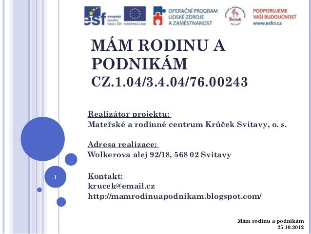 MÁM RODINU A    PODNIKÁM    CZ.1.04/3.4.04/76.00243    Realizátor projektu:    Mateřské a rodinné centrum Krůček Svitavy, ...
