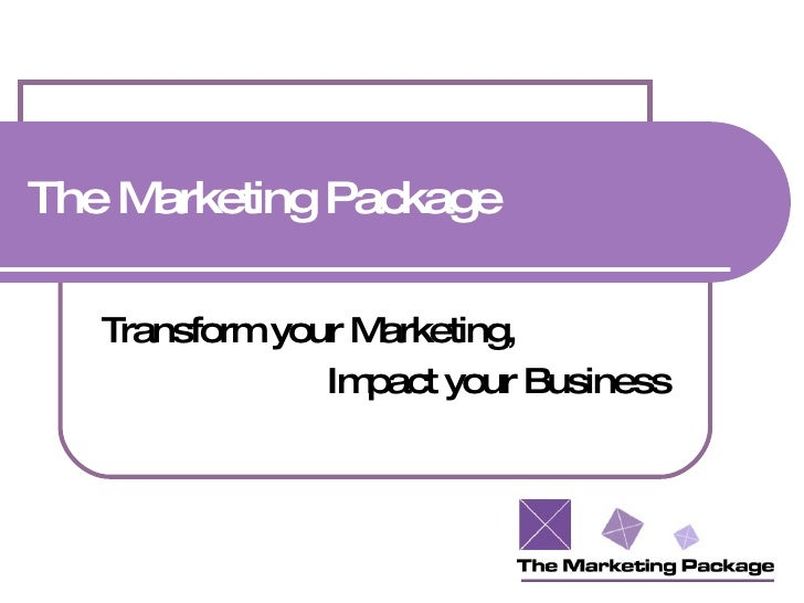 The Marketing Package  Transform your Marketing,  Impact your Business