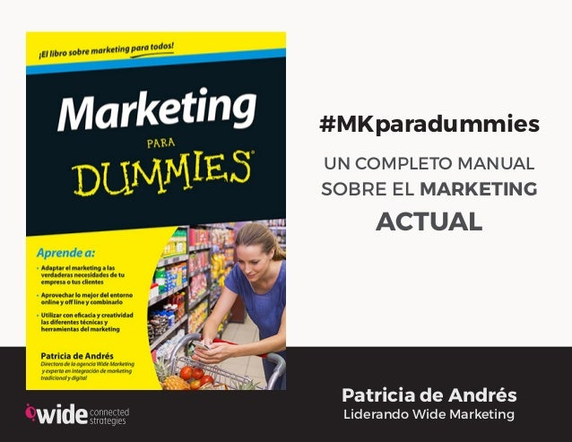 1 #MKparadummies UN COMPLETO MANUAL SOBRE EL MARKETING ACTUAL | #MKparadummies | Patricia de Andrés Patricia de Andrés Lid...