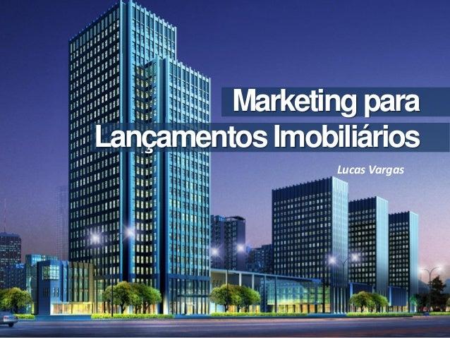 Marketing paraLançamentos Imobiliários                 Lucas Vargas