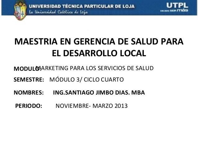 MAESTRIA EN GERENCIA DE SALUD PARA       EL DESARROLLO LOCAL     MARKETING PARA LOS SERVICIOS DE SALUDMODULO:SEMESTRE: MÓD...