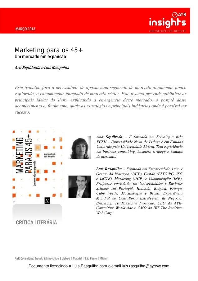 MARÇO 2013 Marketing para os 45+ Um mercado em expansão Ana Sepúlveda e Luís Rasquilha Este trabalho foca a necessidade de...