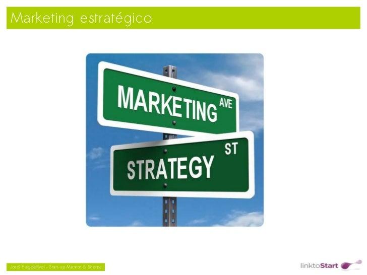 Marketing estratégico                                               Jordi Puigdellívol – Start-up Mentor & Sherpa