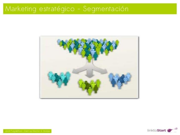 Marketing estratégico - Segmentación                                               Jordi Puigdellívol – Start-up Mentor ...