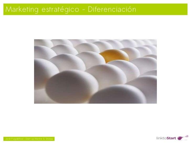 Marketing estratégico - Diferenciación                                               Jordi Puigdellívol – Start-up Mento...
