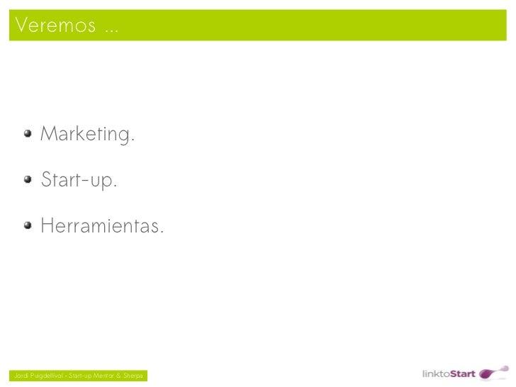 Veremos ...         Marketing.         Start-up.         Herramientas.                                               Jor...