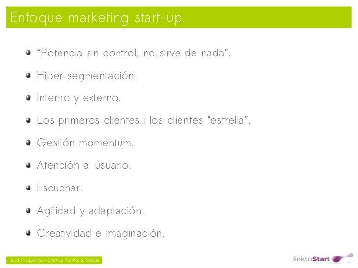 """Enfoque marketing start-up             """"Potencia sin control, no sirve de nada"""".             Hiper-segmentación.          ..."""