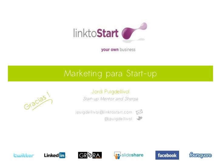 Marketing para Start-up                      Jordi Puigdellívol       s!   ci a                 Start-up Mentor and Sherpa...