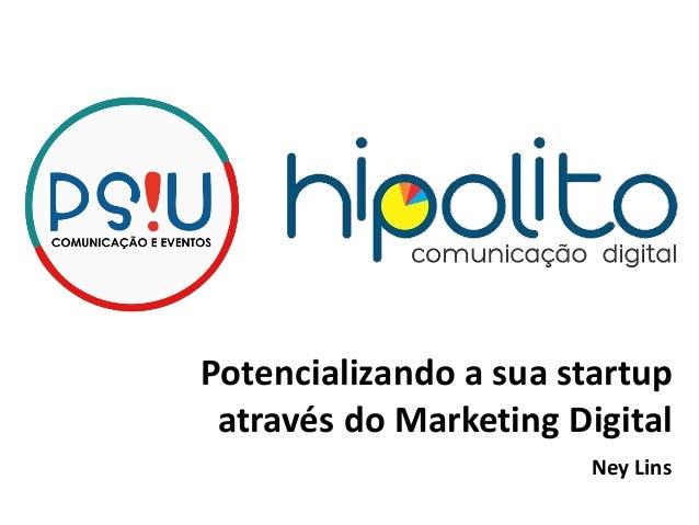 PLANO DE  MARKETING –  Ney Lins  Potencializando a sua startup  através do Marketing Digital  Ney Lins