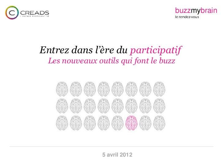 buzzmybrain                                        le rendez-vousEntrez dans l'ère du participatif Les nouveaux outils qui...