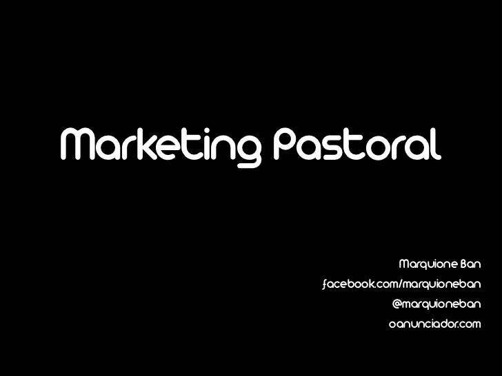 Marketing Pastoral                        Marquione Ban            facebook.com/marquioneban                       @marqui...