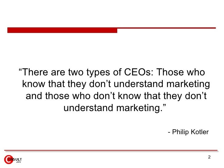 """<ul><li>""""There are two types of CEOs: Those who know that they don't understand marketing and those who don't know that th..."""