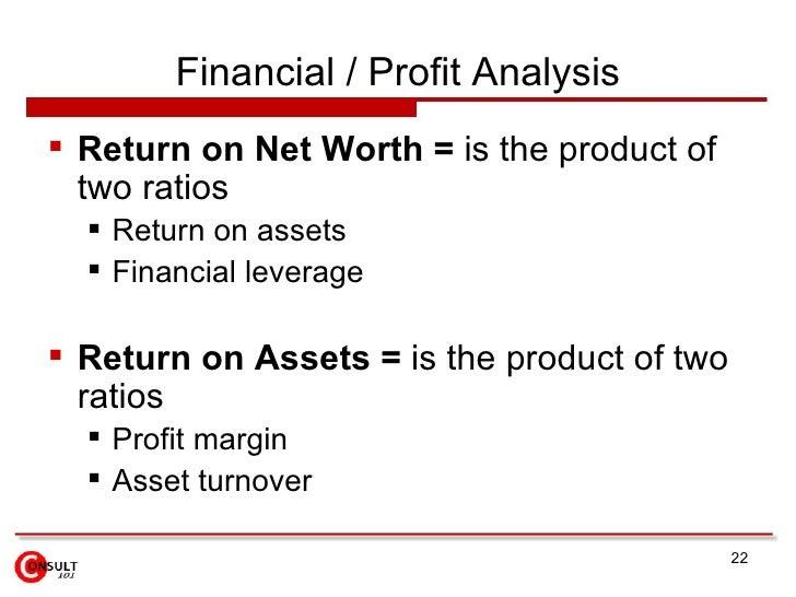 Financial / Profit Analysis <ul><li>Return on Net Worth =  is the product of two ratios </li></ul><ul><ul><li>Return on as...