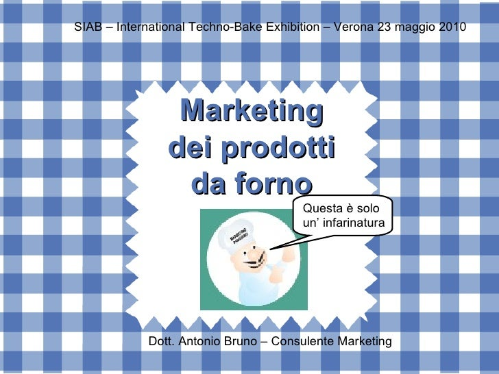 Marketing dei prodotti da forno Questa è solo  un' infarinatura SIAB – International Techno-Bake Exhibition – Verona 23 ma...