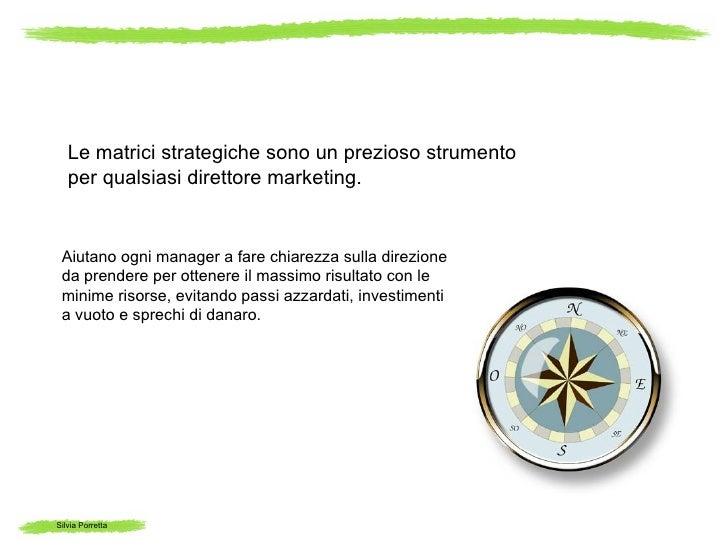 Le matrici strategiche sono un prezioso strumento   per qualsiasi direttore marketing. Aiutano ogni manager a fare chiarez...
