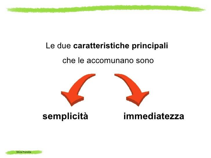 Le due caratteristiche principali                      che le accomunano sono                  semplicità          immedia...