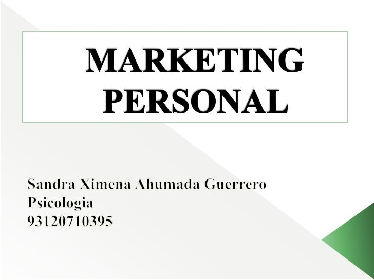 MARKETING PERSONAL <br />Sandra Ximena Ahumada Guerrero<br />Psicologia<br />93120710395<br />
