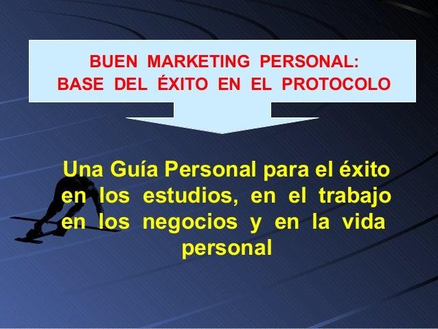 BUEN MARKETING PERSONAL:BASE DEL ÉXITO EN EL PROTOCOLOUna Guía Personal para el éxitoen los estudios, en el trabajoen los ...