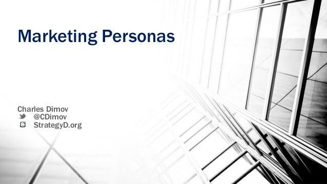 Marketing Personas Charles Dimov @CDimov StrategyD.org