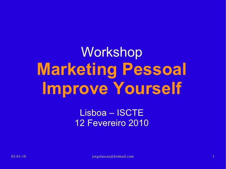 Workshop Marketing Pessoal Improve Yourself Lisboa 12 Fevereiro 2010 13-02-10 [email_address]