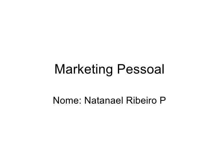 Marketing Pessoal Nome: Natanael Ribeiro P