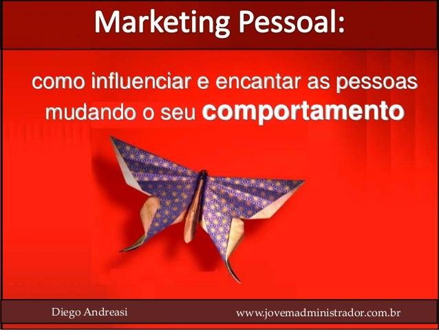 como influenciar e encantar as pessoas mudando o seu comportamento Diego Andreasi www.jovemadministrador.com.br