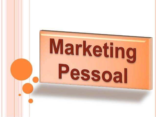 O QUE E MARKETING PESSOAL ? Marketing Pessoal é como o mundo nos vê.É todo o conjunto de qualidades, aptidões, aliadas ao ...