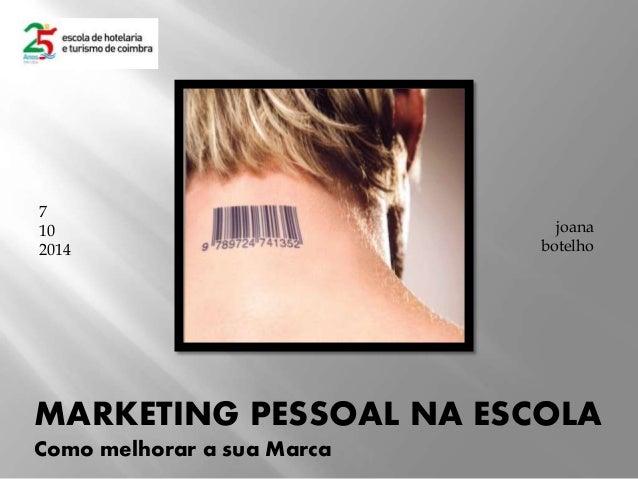 7  10  2014  joana  botelho  MARKETING PESSOAL NA ESCOLA  Como melhorar a sua Marca