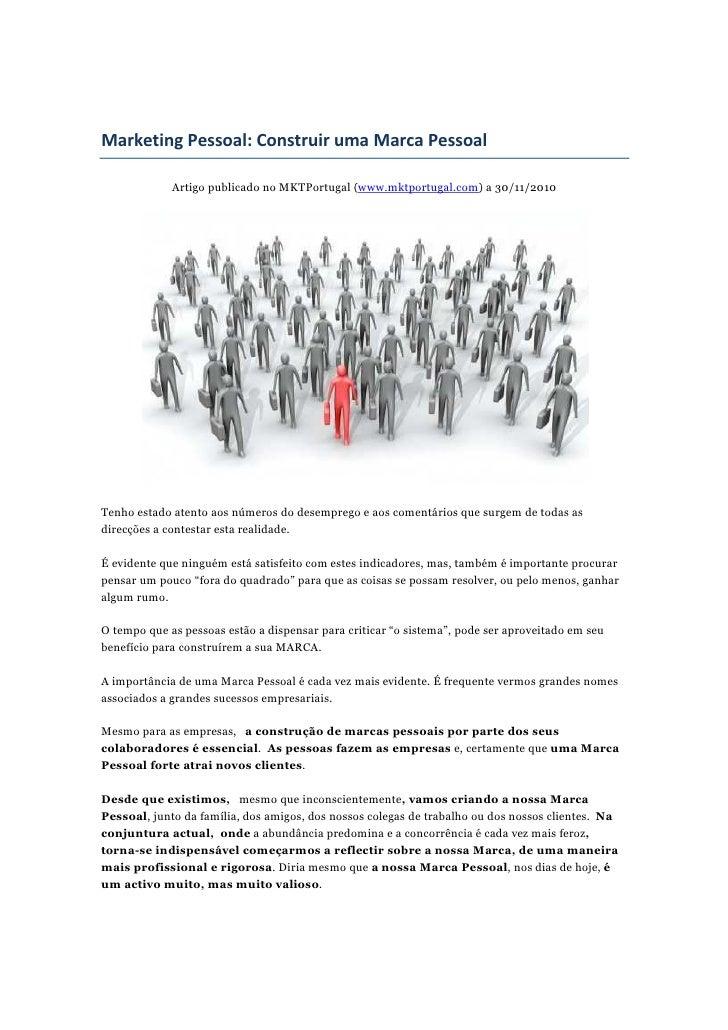 Marketing Pessoal: Construir uma Marca Pessoal             Artigo publicado no MKTPortugal (www.mktportugal.com) a 30/11/2...