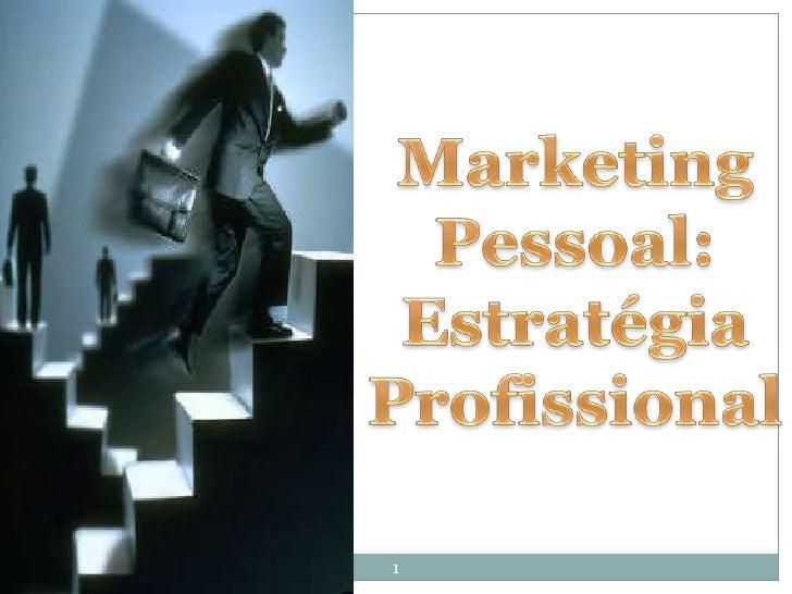 Marketing <br />Pessoal:<br />Estratégia Profissional<br />1<br />
