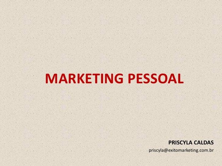 MARKETING PESSOAL                        PRISCYLA CALDAS             priscyla@exitomarketing.com.br